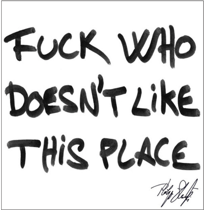 Fuck Who Doesn't Like This Place by Philippe Shangti