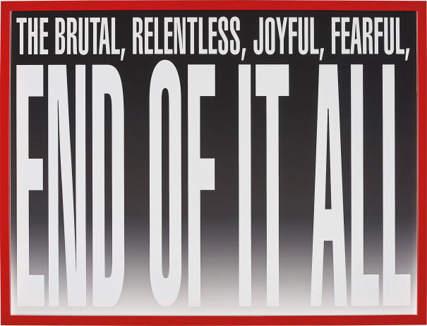 Untitled (The Brutal, Relentless, Joyful, Fearful, End Of It All) By Barbara Kruger