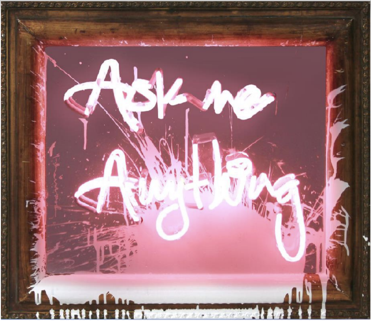 Ask Me Anything by Mr. Brainwash